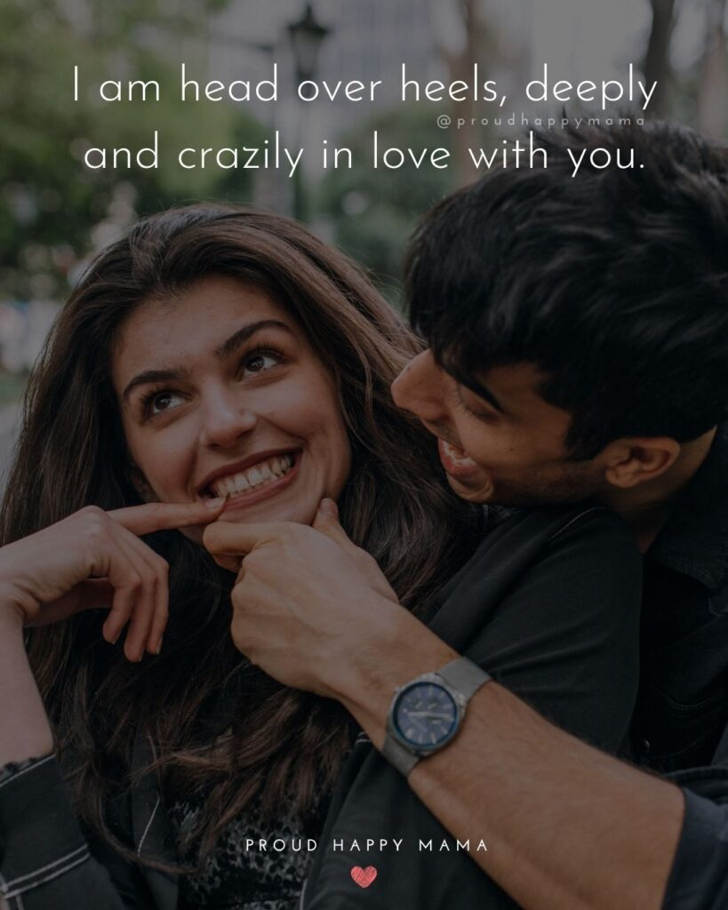 Love Quotes For Her - I am head over heels, deeply and crazily in love with you.'