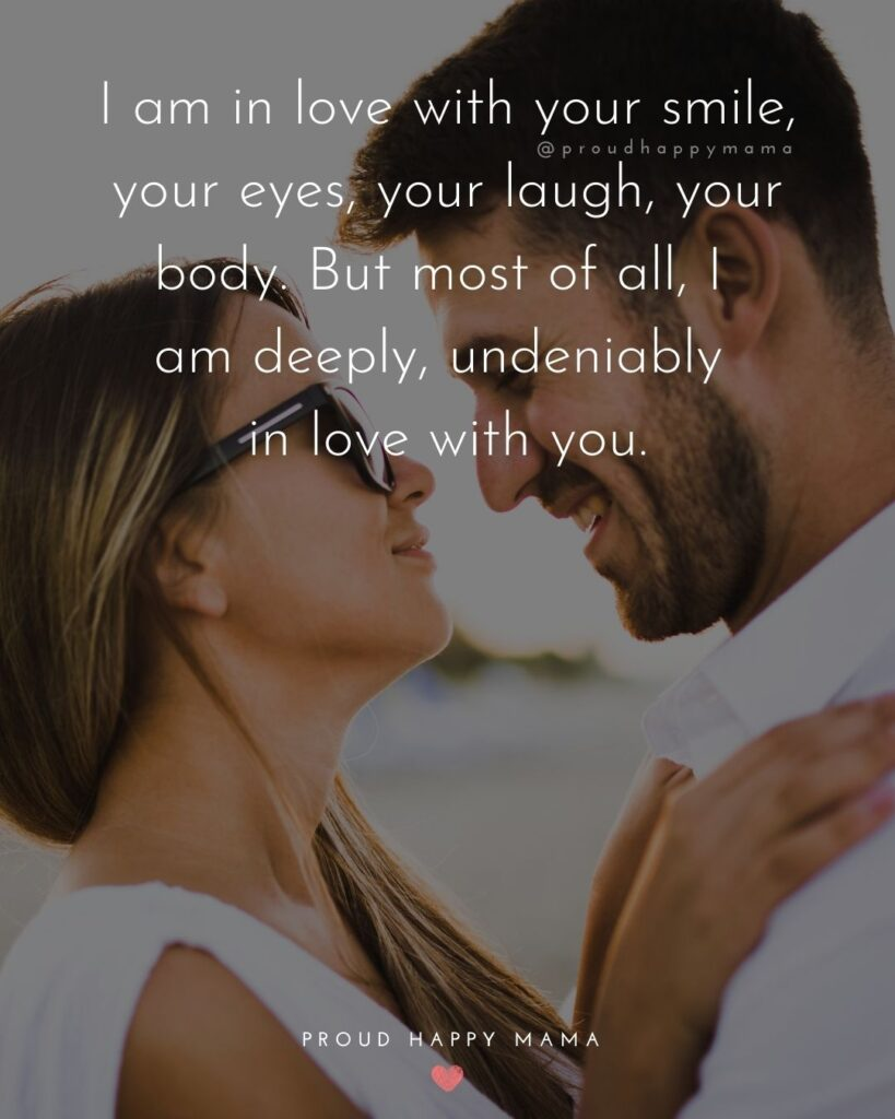 Love Quotes For Her - I am in love with your smile, your eyes, your laugh, your body. But most of all, I am deeply, undeniably in