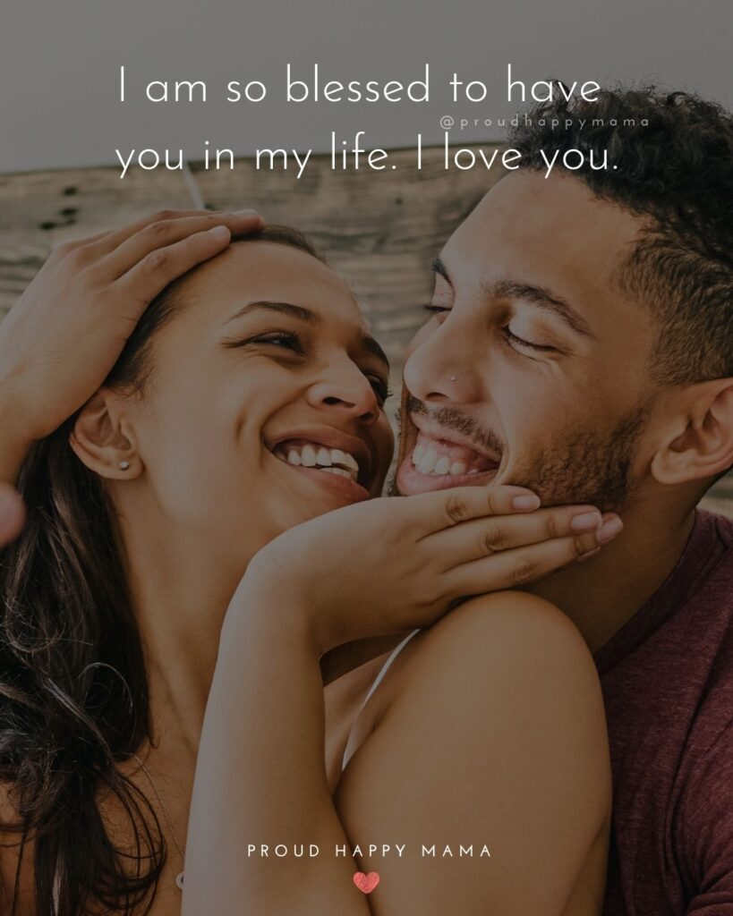 Love Quotes For Her - I am so blessed to have you in my life. I love you.'