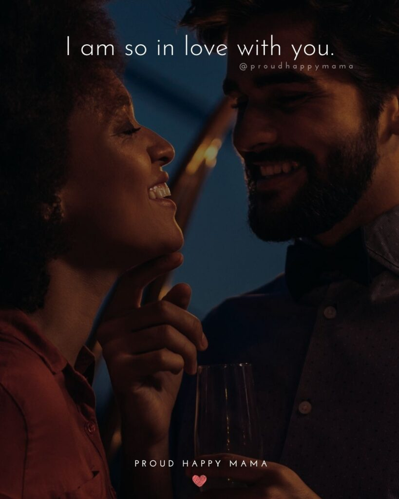 Love Quotes For Her - I am so in love with you.'