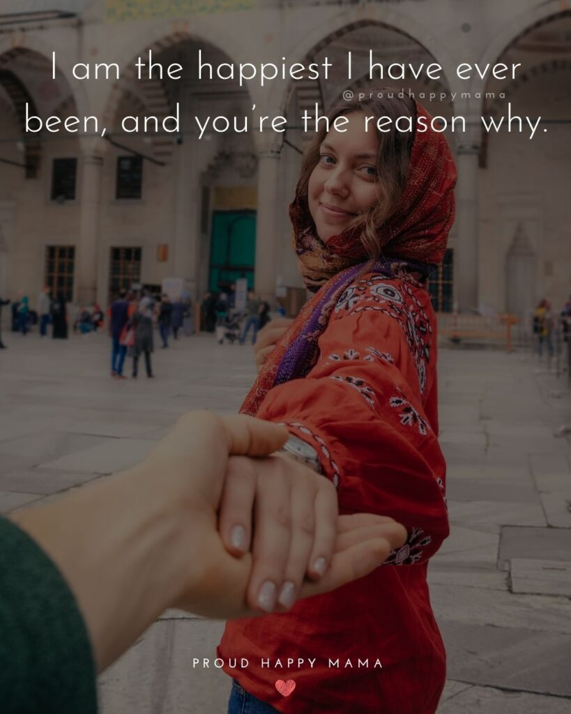 Love Quotes For Her - I am the happiest I have ever been, and you're the reason why.'