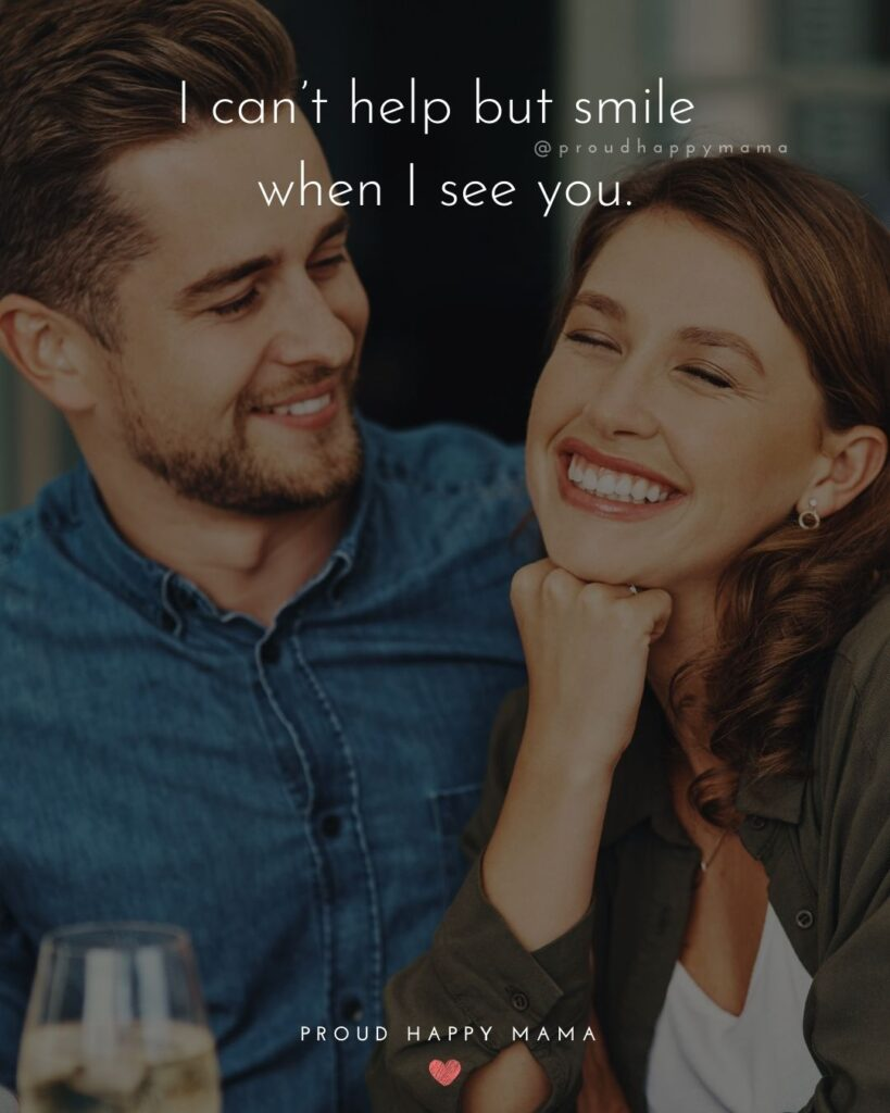 Love Quotes For Her - I can't help but smile when I see you.'