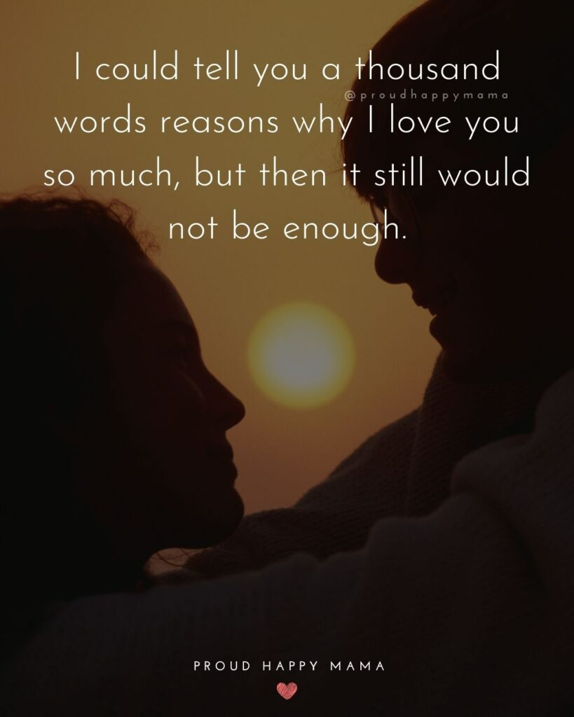 Love Quotes For Her - I could tell you a thousand words reasons why I love you so much, but then it still would not be enough.'
