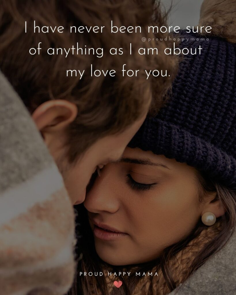 Love Quotes For Her - I have never been more sure of anything as I am about my love for you.'