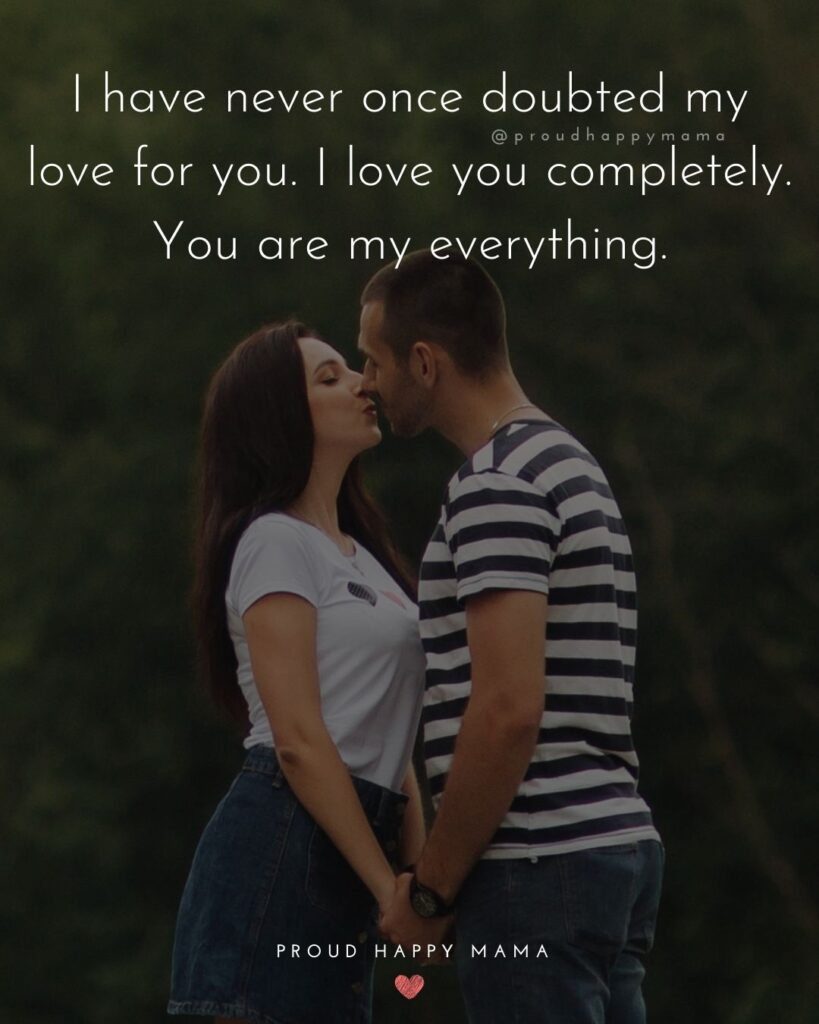 Love Quotes For Her - I have never once doubted my love for you. I love you completely. You are my everything.'