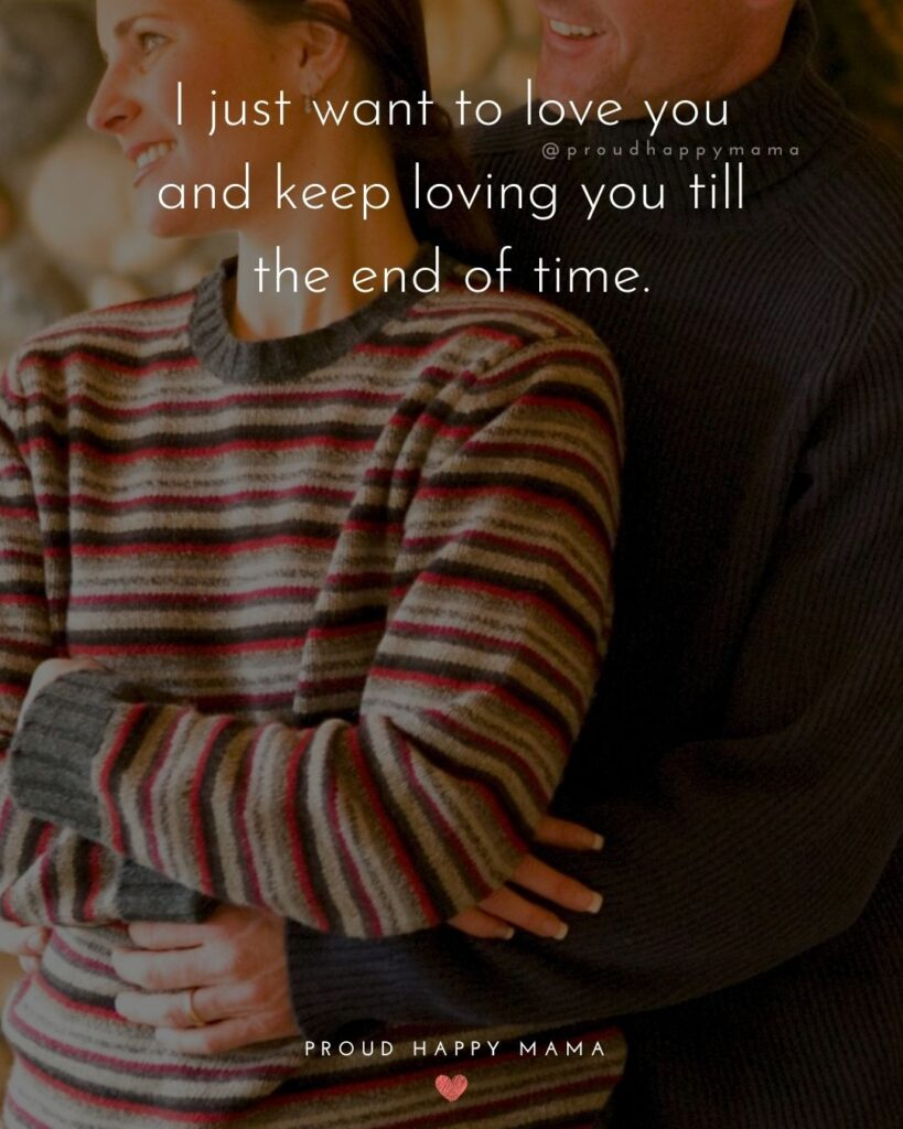 Love Quotes For Her - I just want to love you and keep loving you till the end of time.'