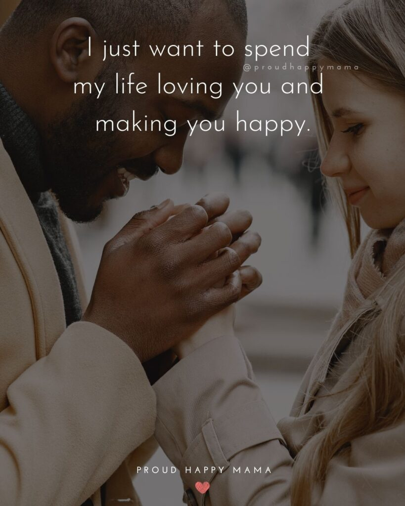 Love Quotes For Her - I just want to spend my life loving you and making you happy.'