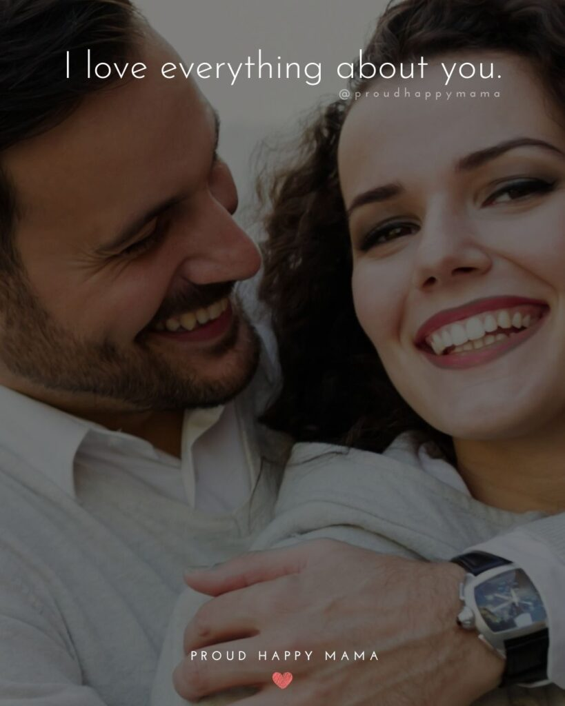 Love Quotes For Her - I love everything about you.'