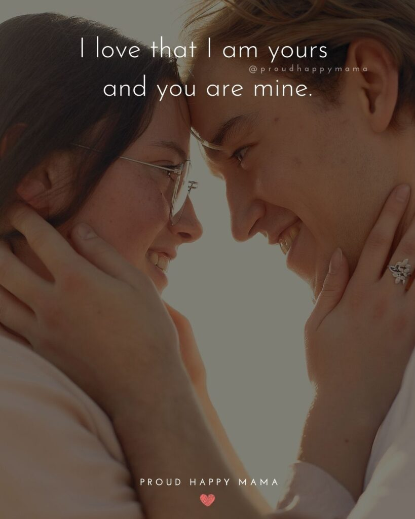 Love Quotes For Her - I love that I am yours and you are mine.'