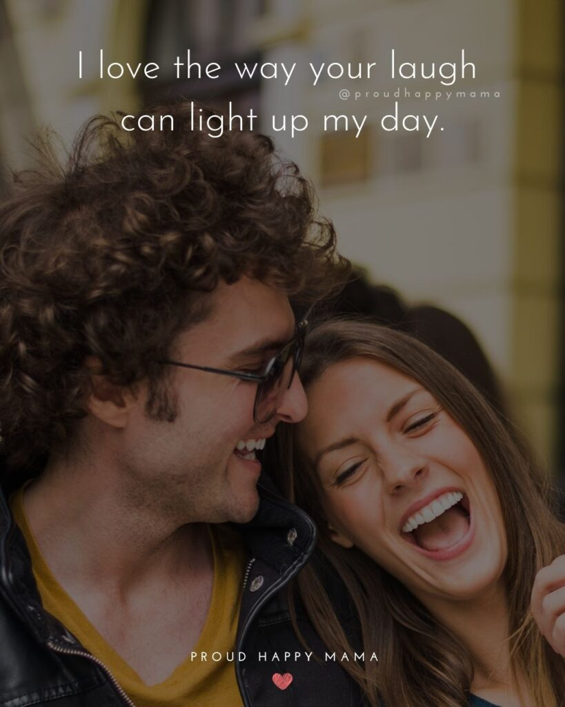 Love Quotes For Her - I love the way your laugh can light up my day.'