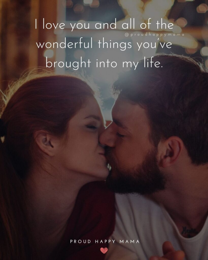 Love Quotes For Her - I love you and all of the wonderful things you've brought into my life.'