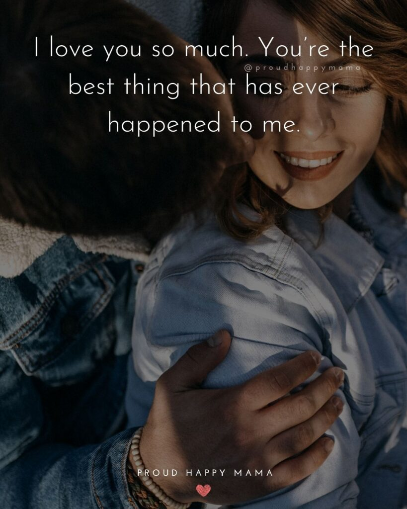 Love Quotes For Her - I love you so much. You're the best thing that has ever happened to me.'