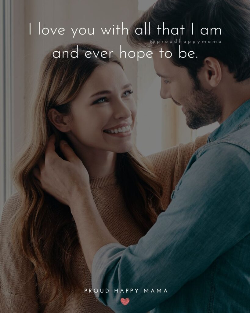 Love Quotes For Her - I love you with all that I am and ever hope to be.'