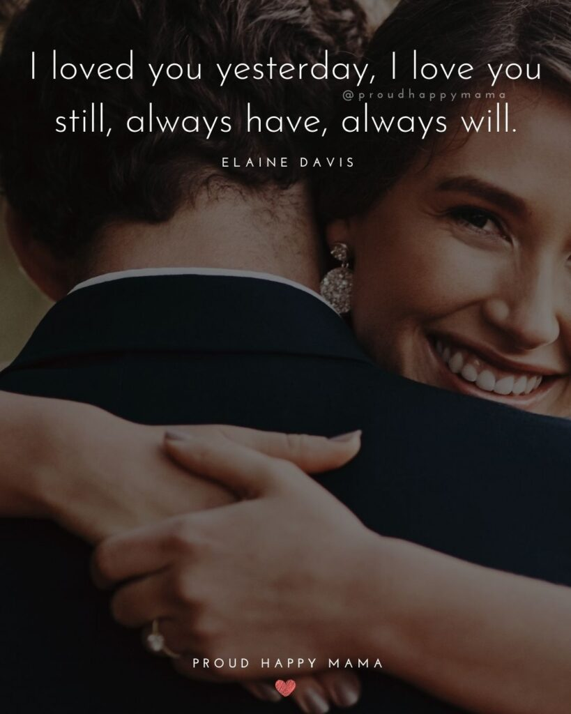 Love Quotes For Her - I loved you yesterday, I love you still, always have, always will.' – Elaine Davis