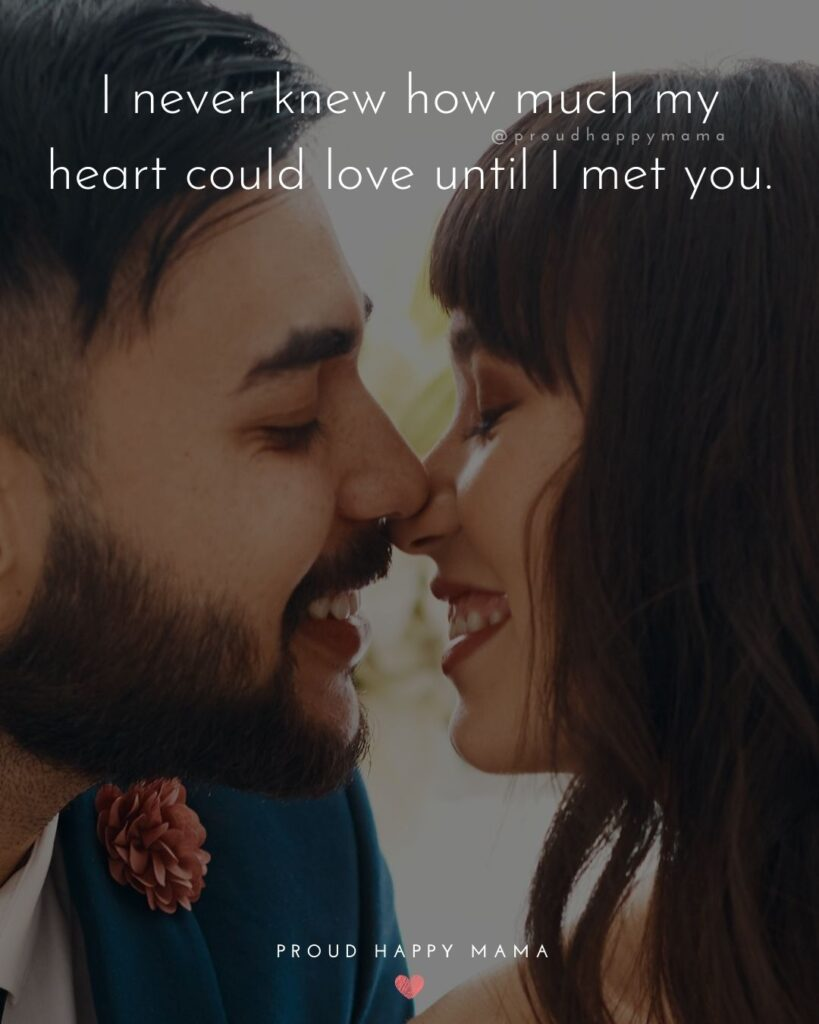 Love Quotes For Her - I never knew how much my heart could love until I met you.'