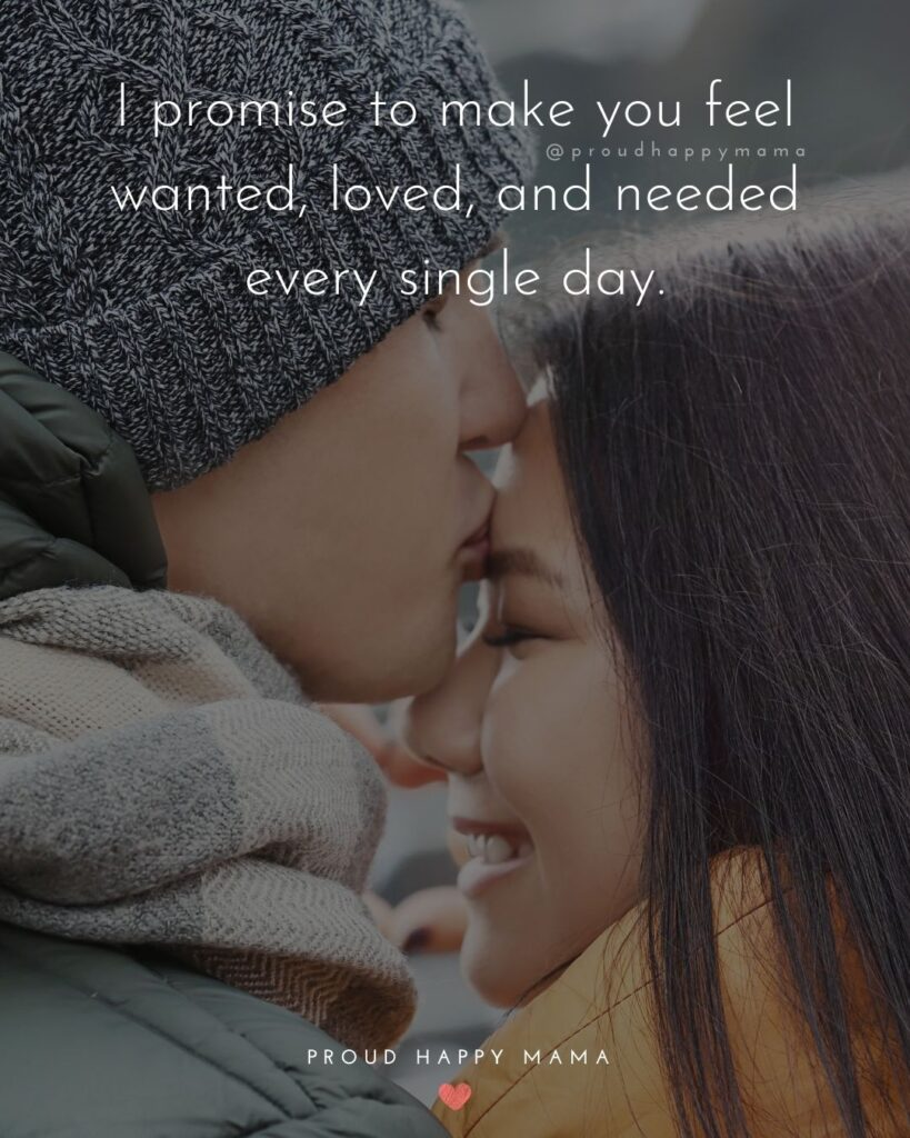 Love Quotes For Her - I promise to make you feel wanted, loved, and needed every single day.'
