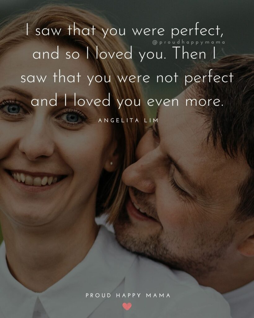 Love Quotes For Her - I saw that you were perfect, and so I loved you. Then I saw that you were not perfect and I loved you even