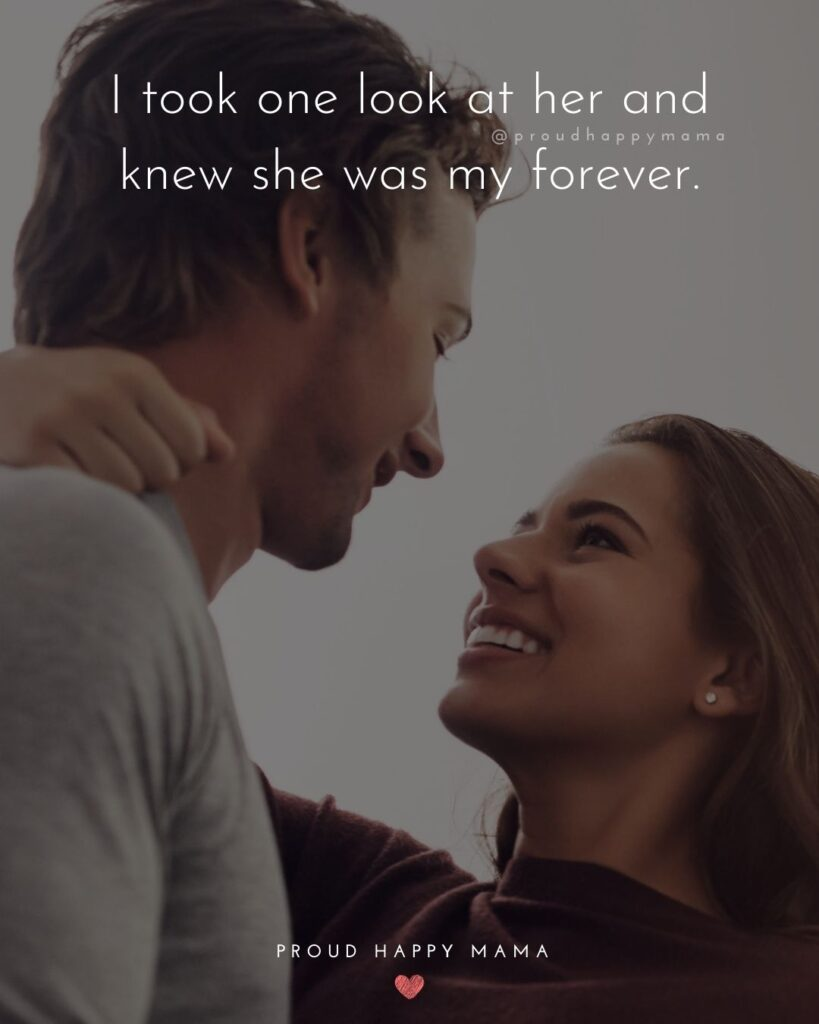 Love Quotes For Her - I took one look at her and knew she was my forever.'