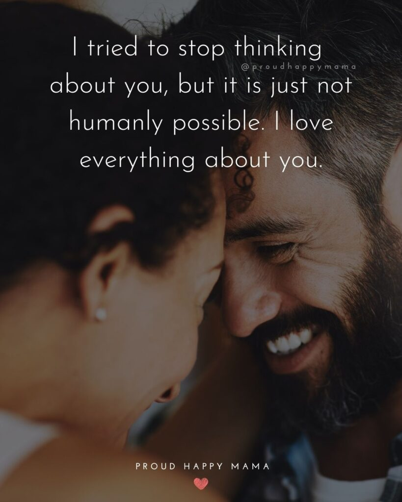 Love Quotes For Her - I tried to stop thinking about you, but it is just not humanly possible. I love everything about you.'