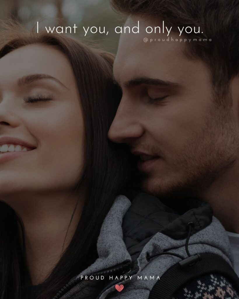 Love Quotes For Her - I want you, and only you.'