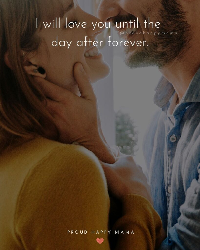 Love Quotes For Her - I will love you until the day after forever.'