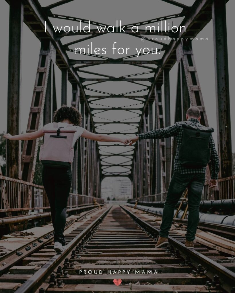 Love Quotes For Her - I would walk a million miles for you.'