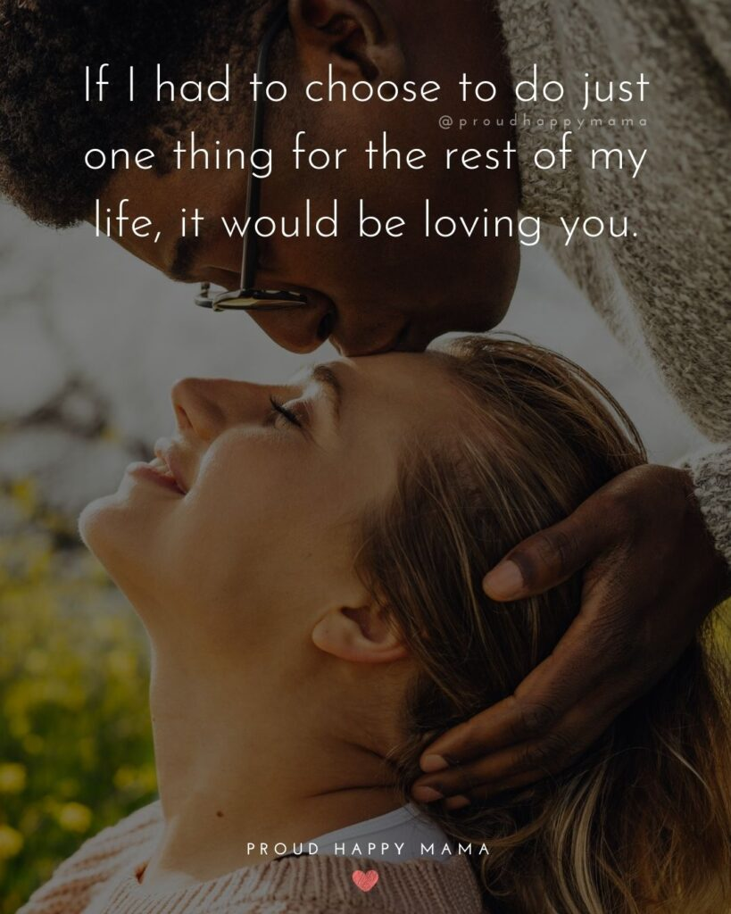 Love Quotes For Her - If I had to choose to do just one thing for the rest of my life, it ould be loving you.'