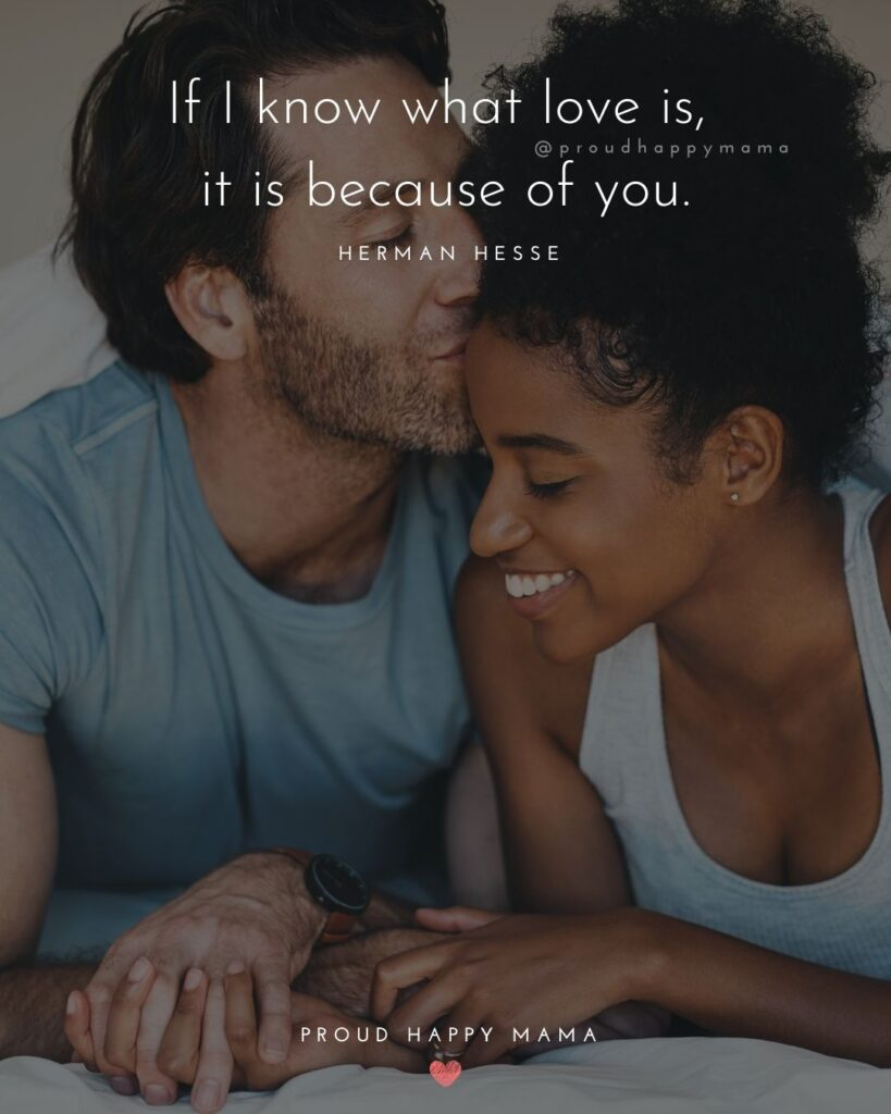 Love Quotes For Her - If I know what love is, it is because of you.' – Herman Hesse