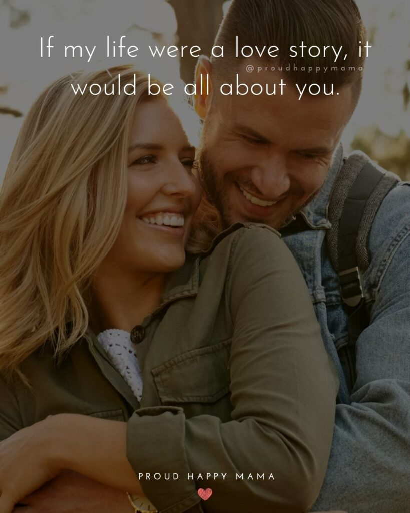 Love Quotes For Her - If my life were a love story, it would be all about you.'