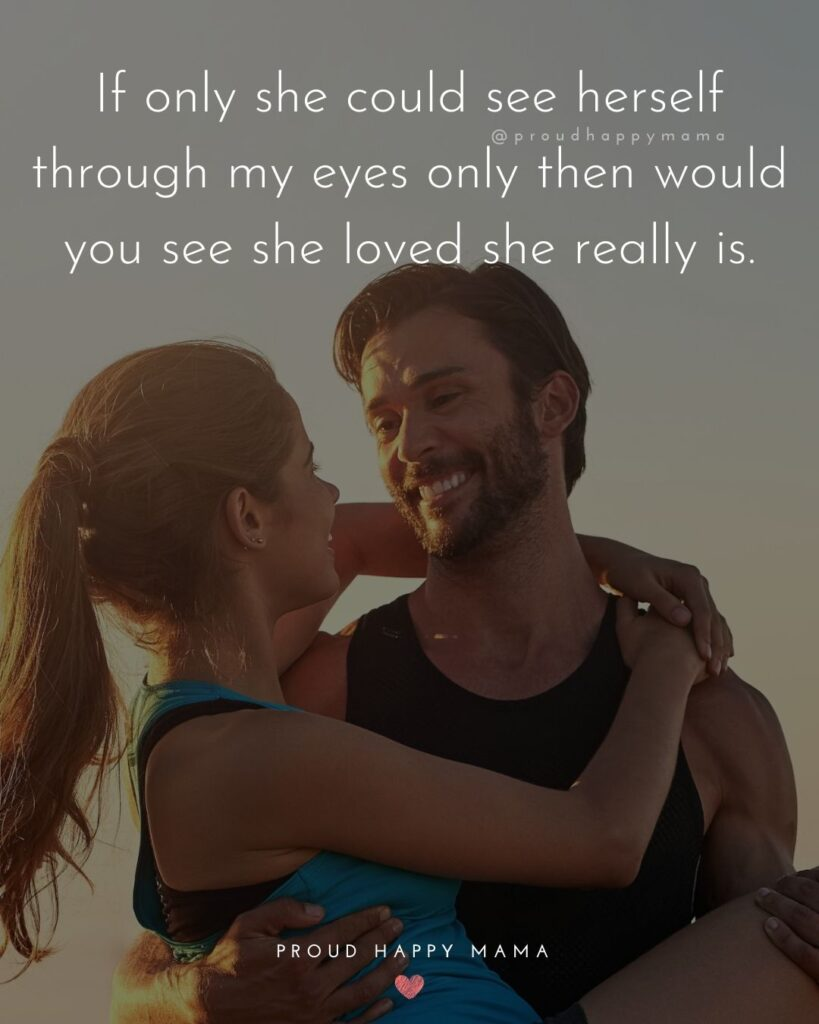 Love Quotes For Her - If only she could see herself through my eyes only then would you see she loved she really is.'