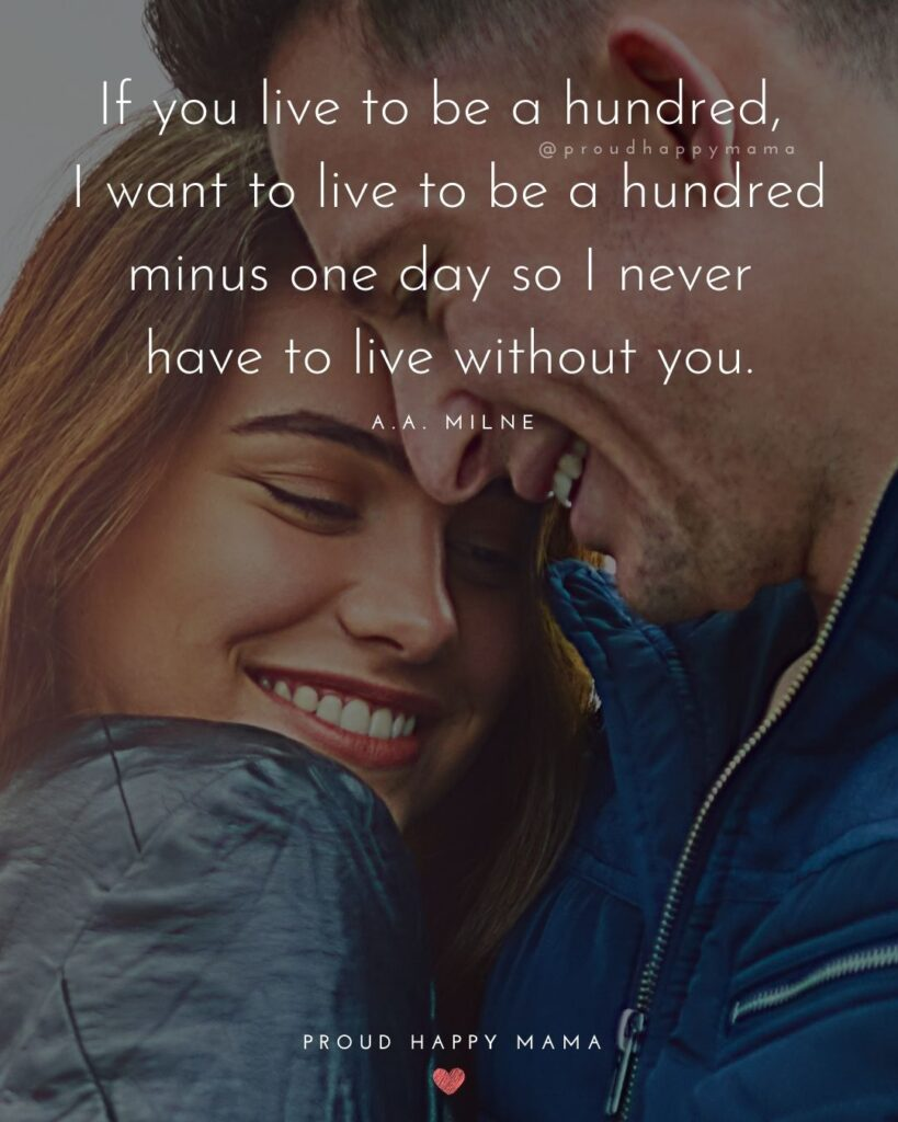 Love Quotes For Her - If you live to be a hundred, I want to live to be a hundred minus one day so I never have to live without