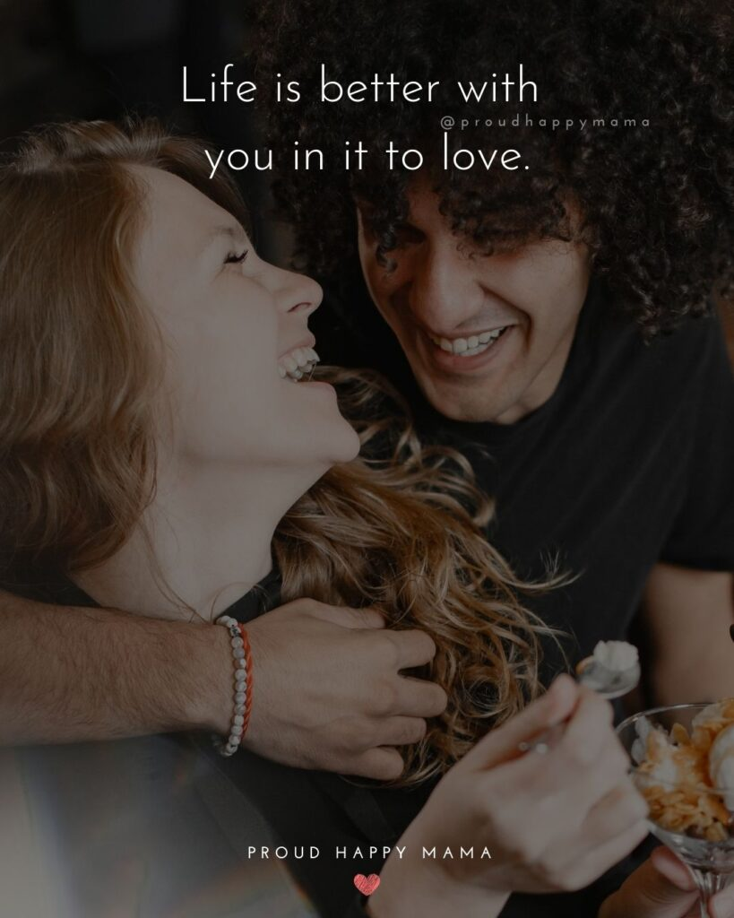 Love Quotes For Her - Life is better with you in it to love.'