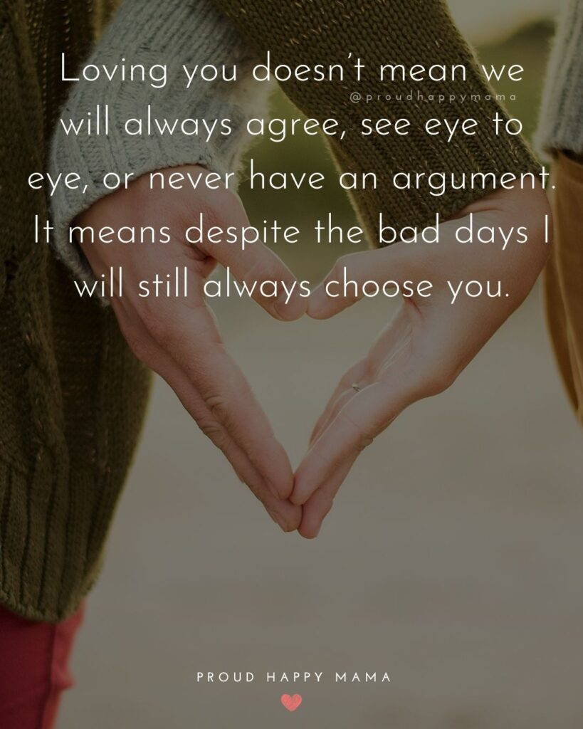 Love Quotes For Her - Loving you doesn't mean we will always agree, see eye to eye, or never have an argument. It means