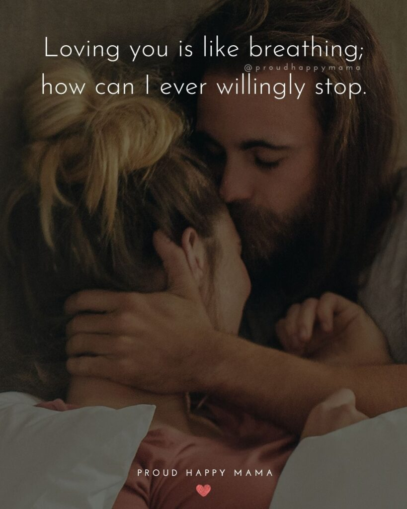 Love Quotes For Her - Loving you is like breathing; how can I ever willingly stop.'