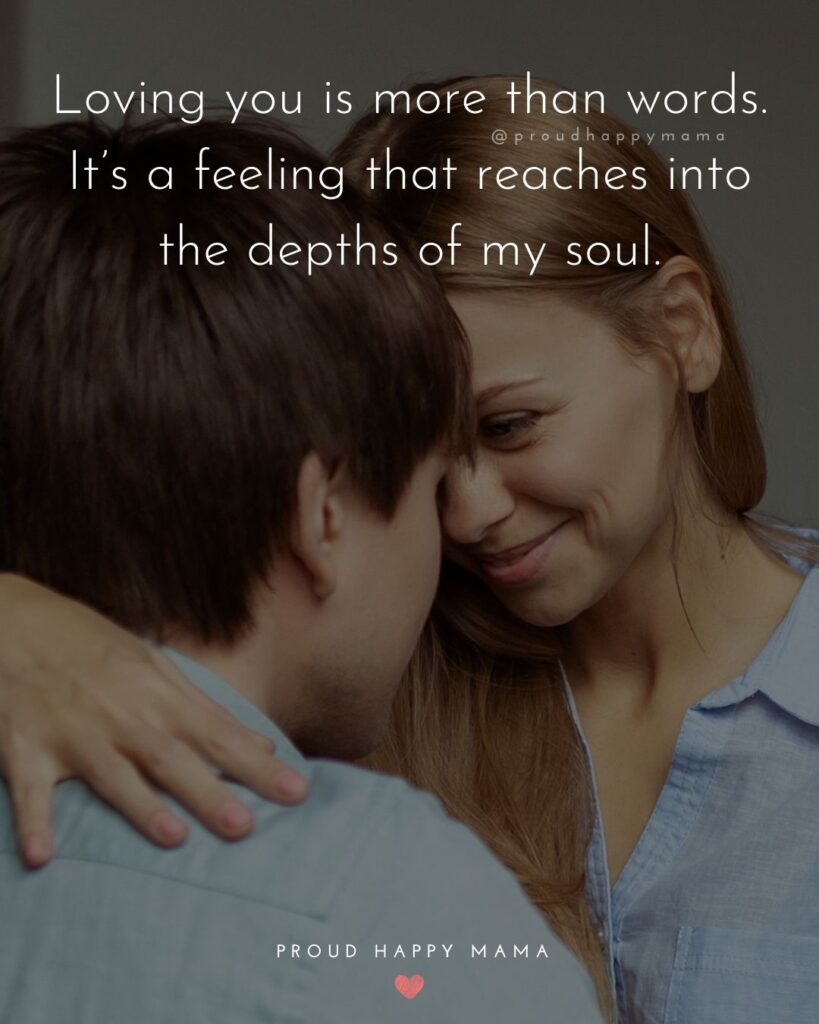 Love Quotes For Her - Loving you is more than words. It's a feeling that reaches into the depths of my soul.'