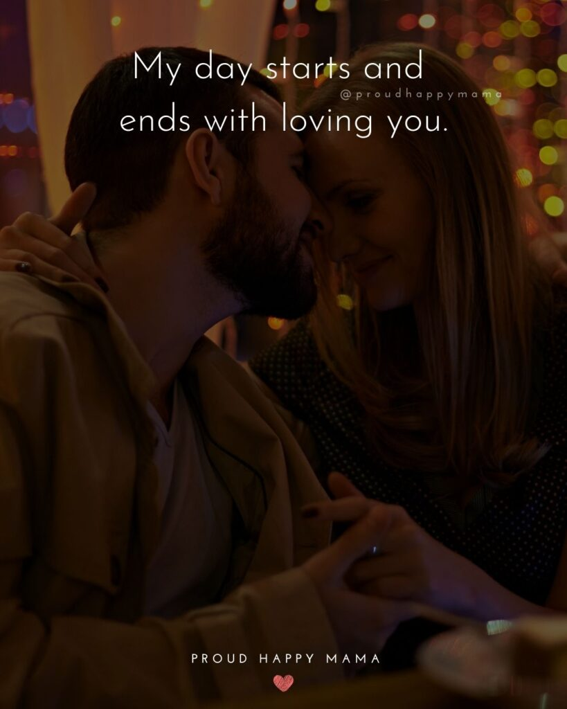 Love Quotes For Her - My day starts and ends with loving you.'