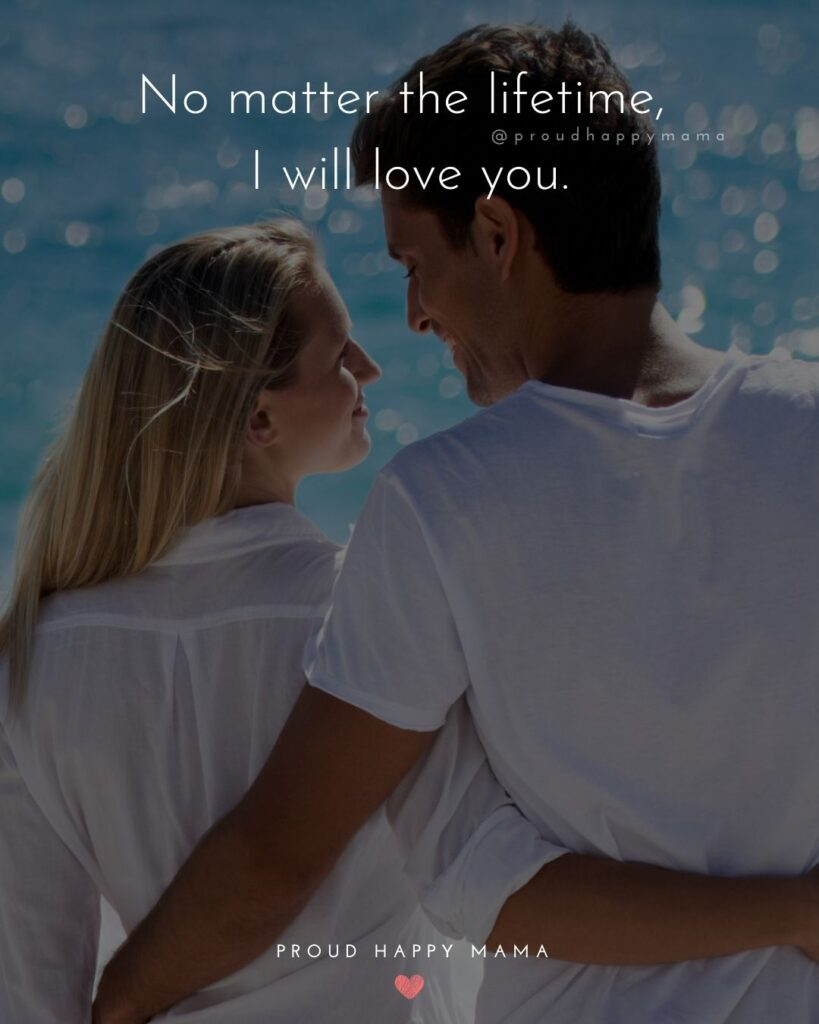 Love Quotes For Her - No matter the lifetime, I will love you.'