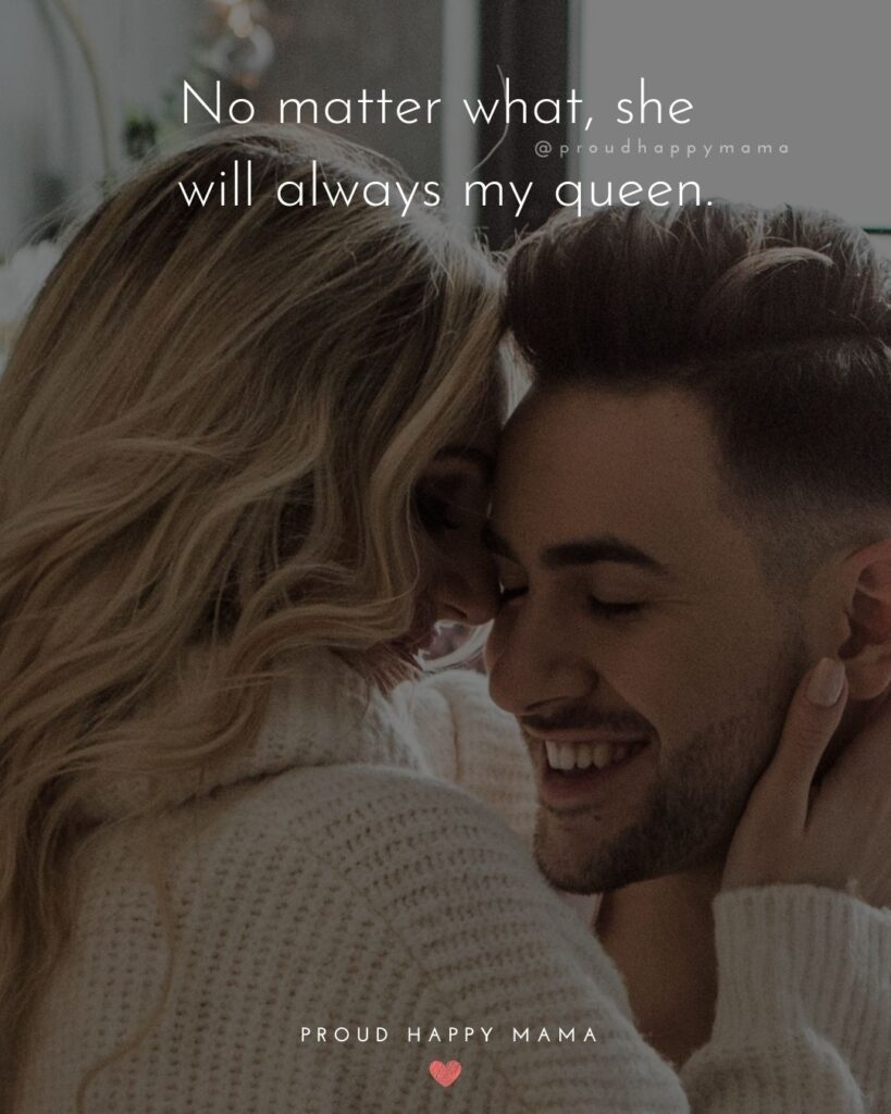 Love Quotes For Her - No matter what, she will always my queen.'