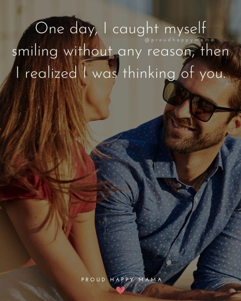 Love Quotes For Her - One day, I caught myself smiling without any reason, then I realized I was thinking of you.'