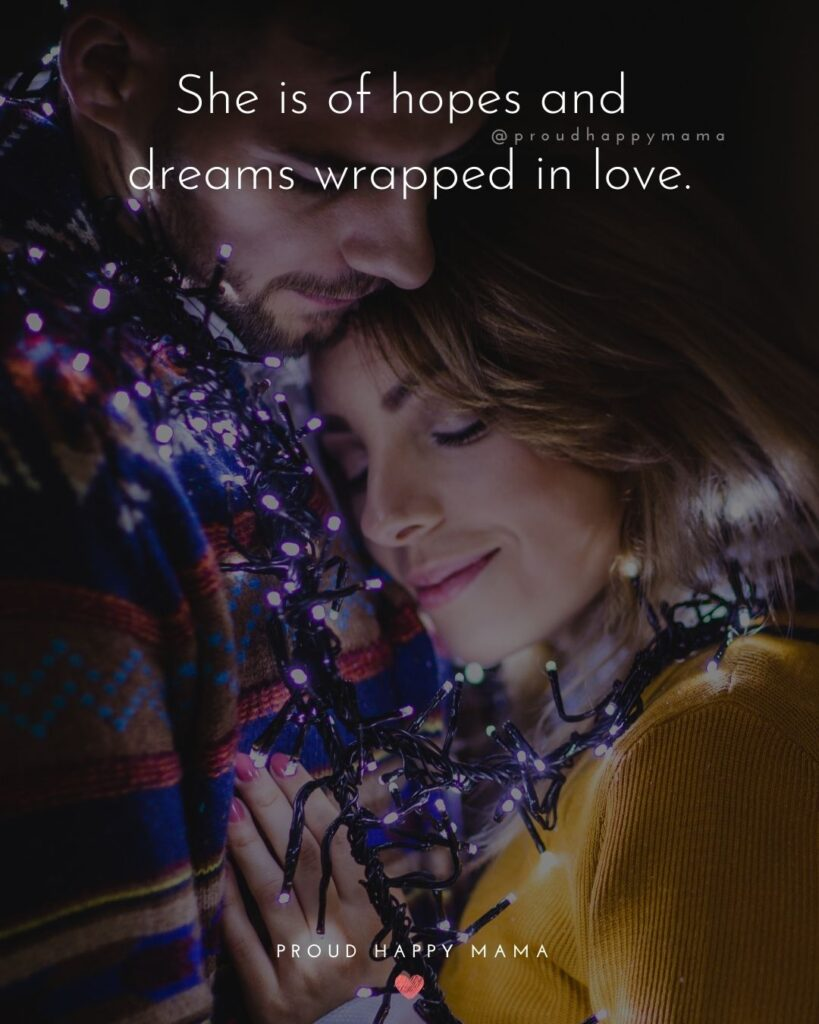 Love Quotes For Her - She is of hopes and dreams wrapped in love.'