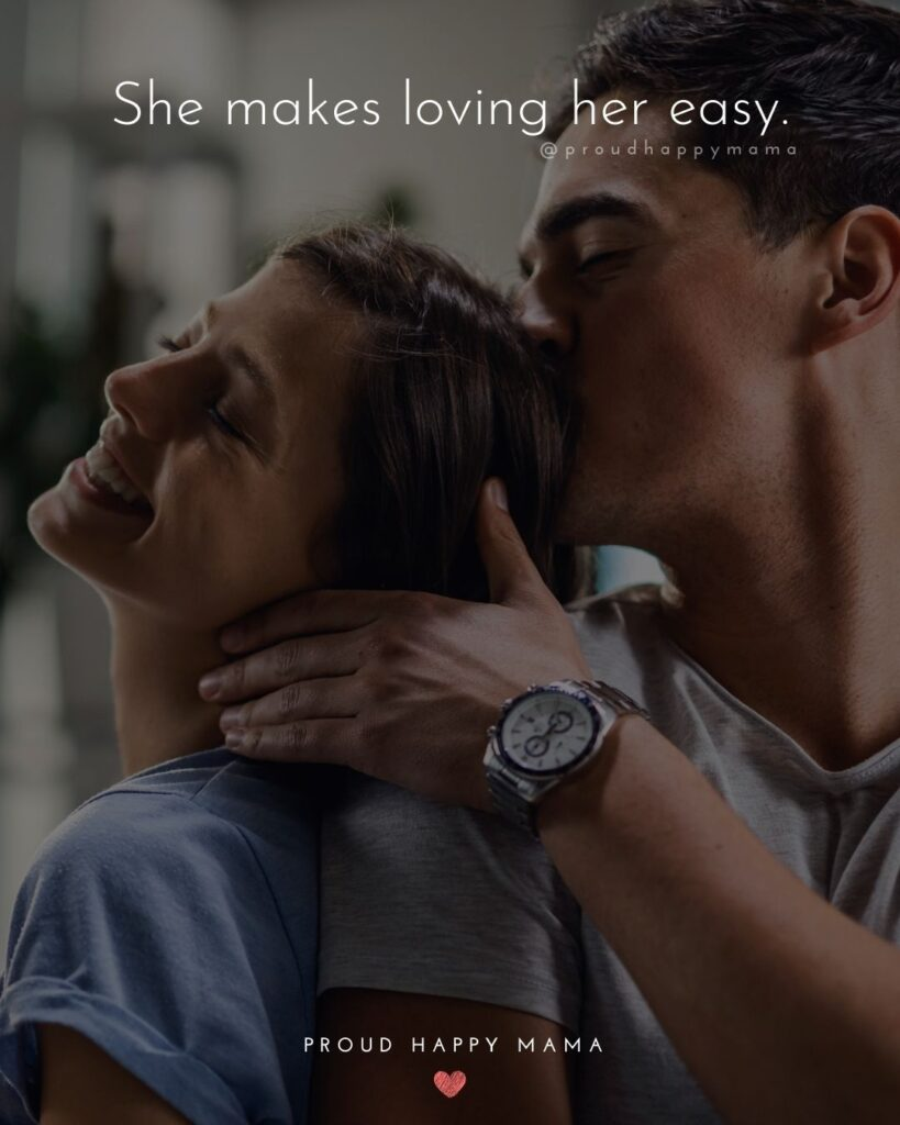 Love Quotes For Her - She makes loving her easy.'
