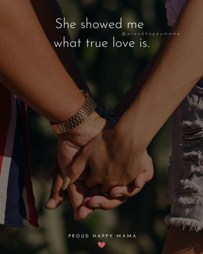 Love Quotes For Her - She showed me what true love is.'