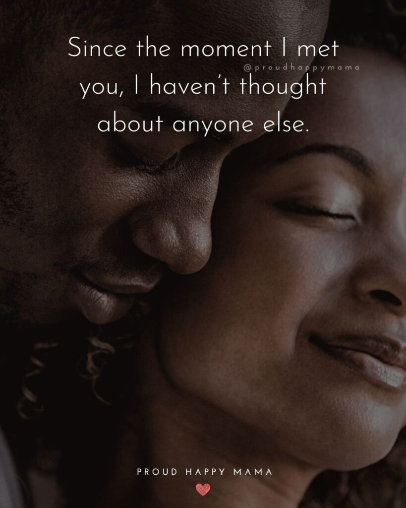 Love Quotes For Her - Since the moment I met you, I haven't thought about anyone else.'