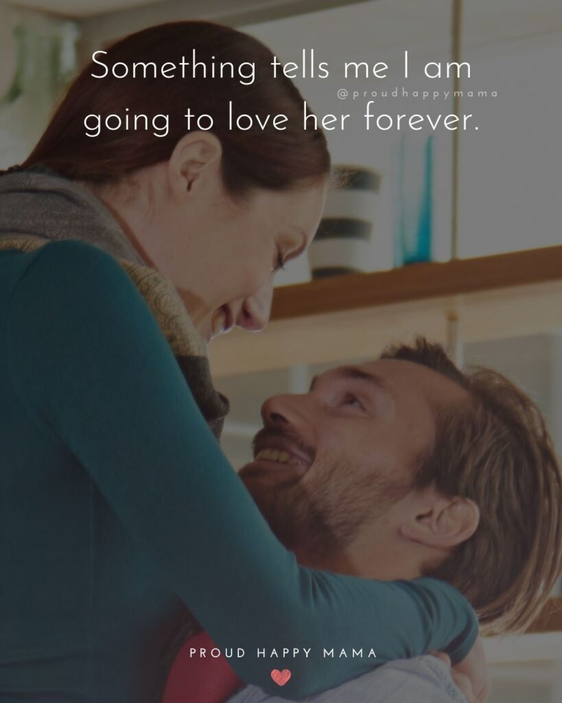Love Quotes For Her - Something tells me I am going to love her forever.'