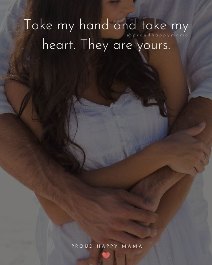 Love Quotes For Her - Take my hand and take my heart. They are yours.'