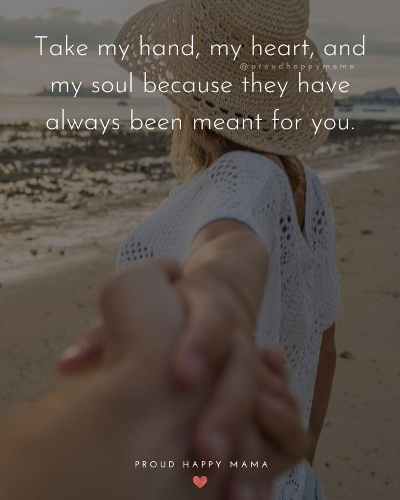 Love Quotes For Her - Take my hand, my heart, and my soul because they have always been meant for you.'