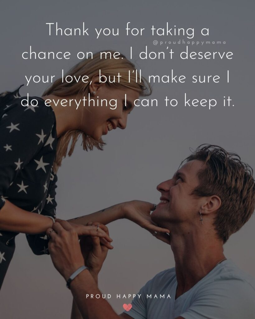 Love Quotes For Her - Thank you for taking a chance on me. I don't deserve your love, but I'll make sure I do everything I can