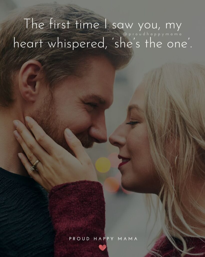 Love Quotes For Her - The first time I saw you, my heart whispered, 'she's the one'.'