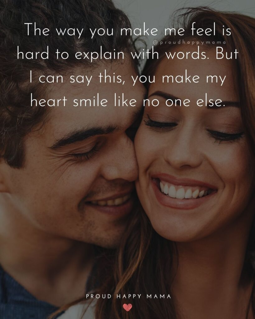 Love Quotes For Her - The way you make me feel is hard to explain with words. But I can say this, you make my heart smile