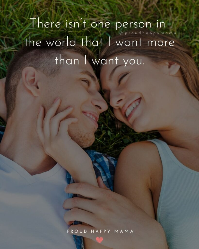 Love Quotes For Her - There isn't one person in the world that I want more than I want you.'